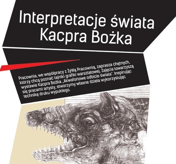 INTERPRETACJE ŚWIATA KACPRA BOŻKA - WARSZTATY GRAFICZNE