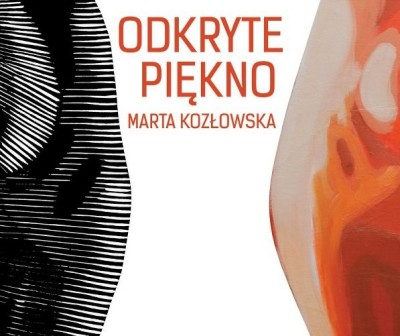 """MARTA KOZŁOWSKA """"ODKRYTE PIĘKNO""""(10.05.-14.06.2013)"""